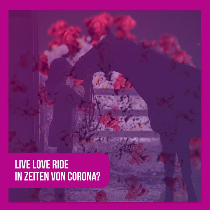 #17 LIVE.LOVE.RIDE. in Zeiten Von Corona?